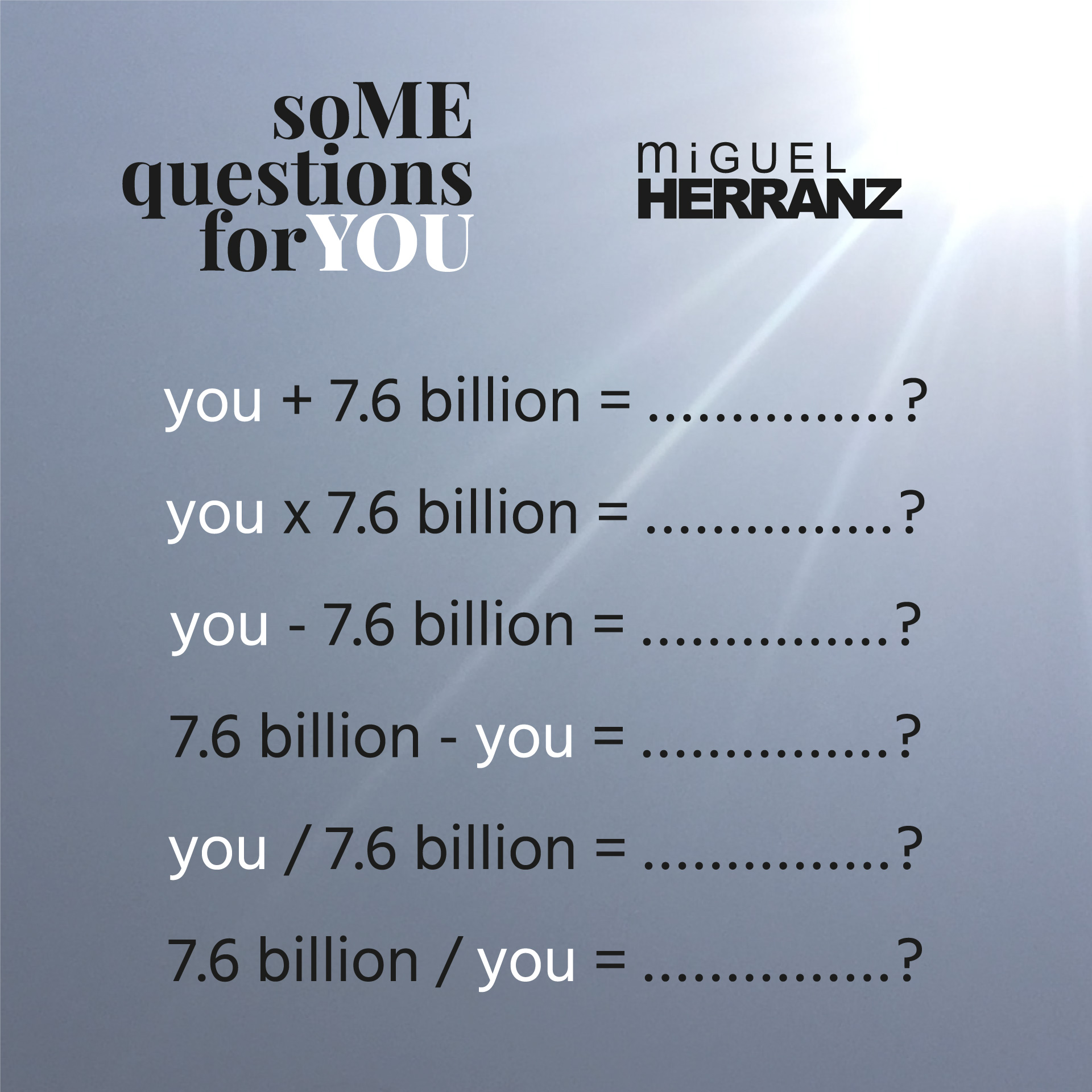 7.6 billion | soMe questions for YOU